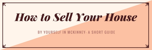 How to Sell your House by Yourself in McKinney: A Short Guide